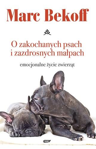 Ok�adka - O zakochanych psach i zazdrosnych ma�pach