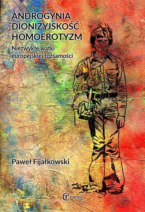 Okładka książki - Androgynia, dionizyjskość, homoerotyzm  Niezwykłe wątki europejskiej tożsamości