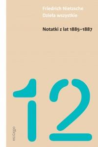 Okładka książki - Friedrich Nietzsche. Dzieł'a wszystkie. Notatki z lat 1885-1887