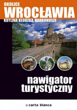 Ok�adka - Okolice Wroc�awia. Kotlina K�odzka, Karkonosze. Nawigator turystyczny