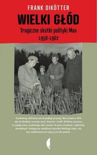 Okładka książki - Wielki głód. Tragiczne skutki polityki Mao 1958–1962