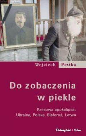 Okładka książki - Do zobaczenia w piekle. Kresowa apokalipsa: Ukraina, Polska, Białoruś, Łotwa