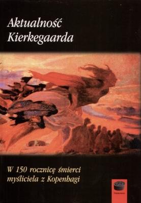 Okładka książki - Aktualność Kierkegaarda. W 150 rocznicę śmierci myśliciela z Kopenhagi