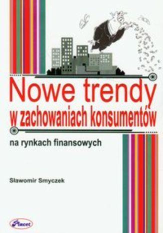 Okładka - Nowe trendy w zachowaniach konsumentów na rynkach finansowych