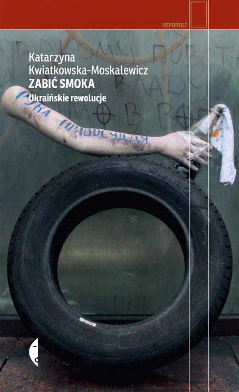 Okładka książki - Zabić smoka. Ukraińskie rewolucje