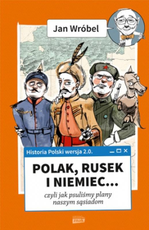 Okładka książki - Historia Polski 2.0. Polak, Rusek i Niemiec… czyli jak psuliśmy robotę naszym sąsiadom. Tom 1