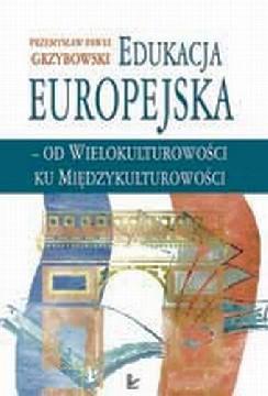 Okładka ksiązki - Edukacja europejska - od wielokulturowości do międzykulturowości. Koncepcje edukacji wielokulturowej i międzykulturowej w kontek