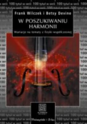 Okładka książki - W poszukiwaniu harmonii. Wariacje na tematy z fizyki współczesnej