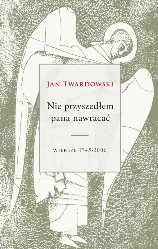 Nie Przyszedłem Pana Nawracać 241114 Ks Jan Twardowski