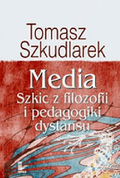 Ok�adka - Media. Szkic z filozofii i pedagogiki dystansu
