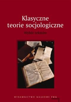 Okładka książki - Klasyczne teorie socjologiczne Wybór tekstów