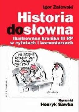 Ok�adka - Historia dos�owna. Ilustrowana kronika III RP w cytatach i komentarzach
