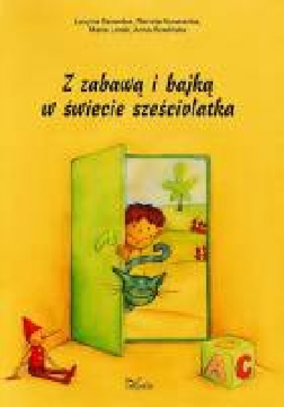 Okładka książki - Z zabawą i bajką w świecie sześciolatka. Gry, zabawy, pomysły metodyczne