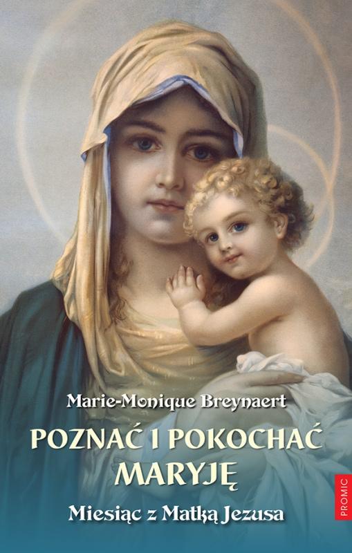 Okładka książki - Poznać i pokochać Maryję. Miesiąc z Matką Jezusa