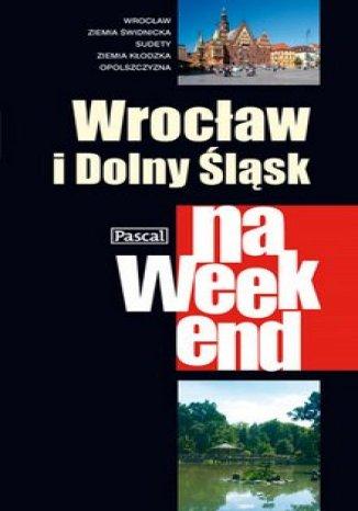 Okładka - Wrocław i Dolny Śląsk na weekend