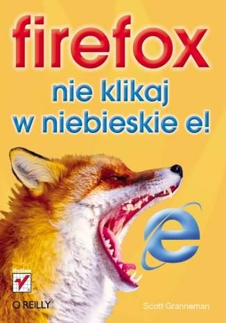 Okładka książki - Firefox. Nie klikaj w niebieskie e!