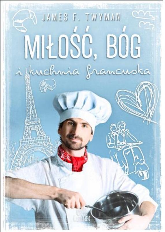 Okładka książki - Miłość, Bóg i kuchnia francuska
