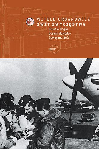Okładka książki - Świt zwycięstwa. Bitwa o Anglię oczami dowódcy Dywizjonu 303