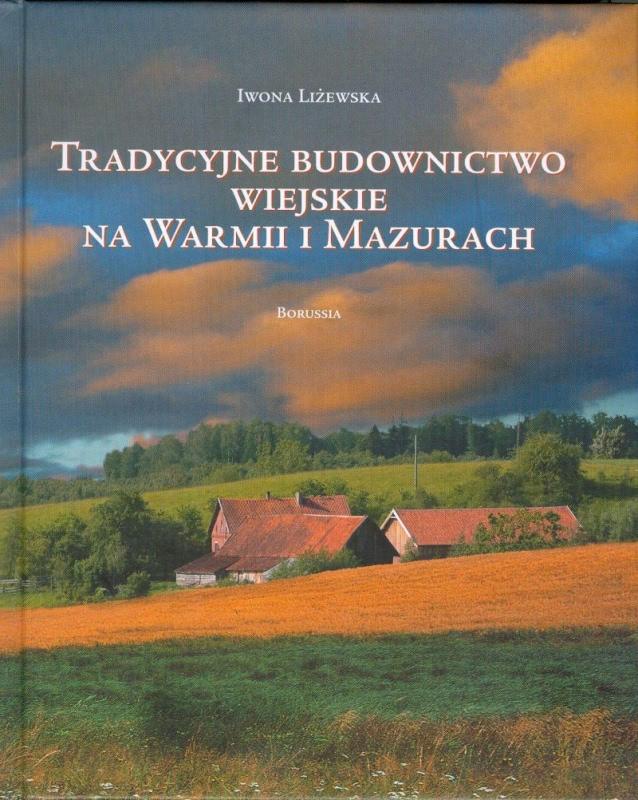 Okładka książki - Tradycyjne budownictwo wiejskie na Warmii i Mazurach. Krajobrazy i formy regionalne