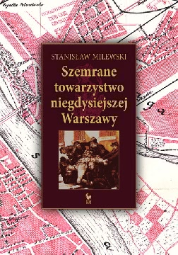 Okładka - Szemrane towarzystwo niegdysiejszej Warszawy