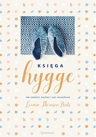 Okładka książki - Księga hygge. Jak zwolnić, kochać i żyć szczęśliwie
