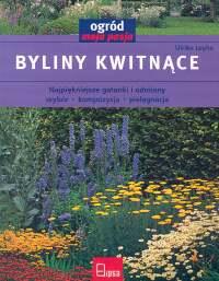 Okładka książki - Byliny kwitnące. Ogród moja pasja