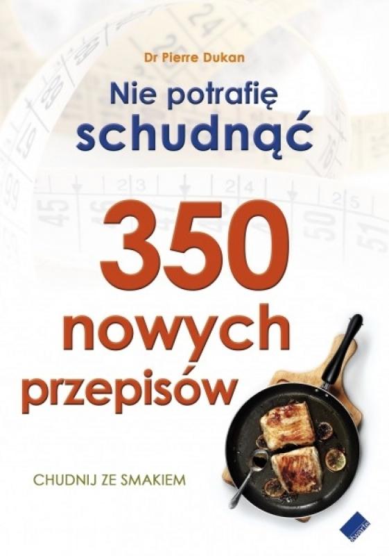 Nie potrafię schudnąć. nowych przepisów   Dr Pierre Dukan (książka) - Księgarnia sunela.eu
