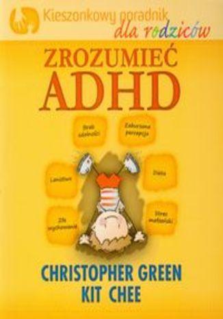 Ok�adka - Zrozumie� ADHD. Kieszonkowy poradnik dla rodzic�w