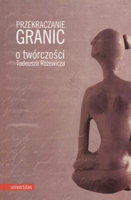 Okładka książki - Przekraczanie granic. O twórczości Tadeusza Różewicza