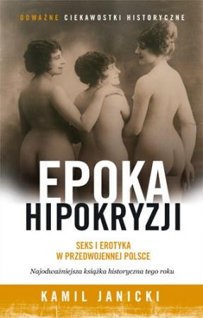 Okładka książki - Epoka hipokryzji. Seks i erotyka w przedwojennej Polsce