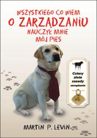 Okładka - Wszystkiego co wiem o zarządzaniu nauczył mnie mój pies