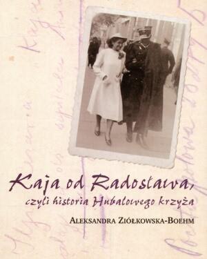 Okładka książki - Kaja od Radosława, czyli historia Hubalowego krzyża