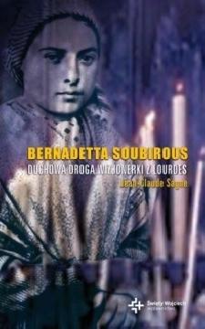 Okładka - Bernadetta Soubirous Duchowa droga wizjonerki z Lourdes