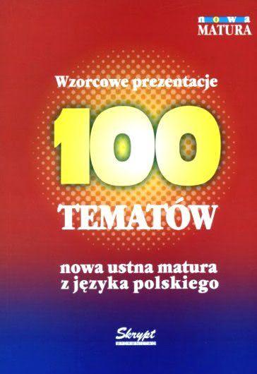 Okładka książki - 100 tematów - nowa ustna matura z języka polskiego. Wzorcowe prezentacje