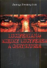Ok�adka - Luciferiana: Mi�dzy Lucyferem a Chrystusem