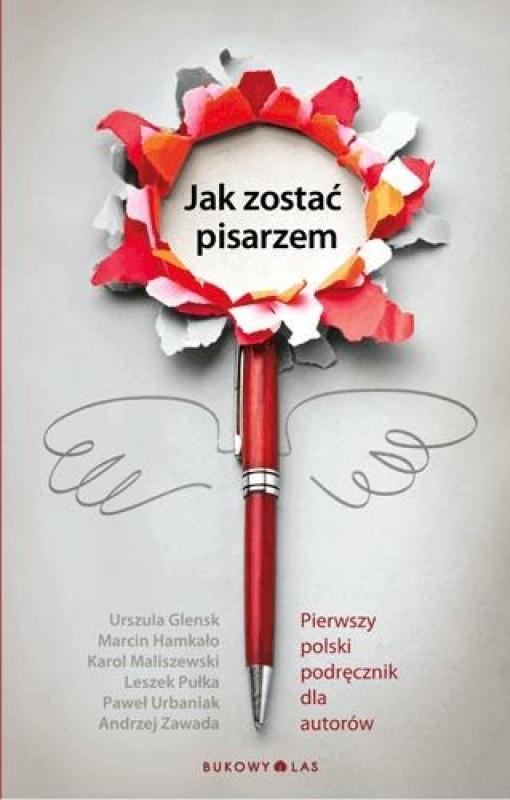 Okładka książki - Jak zostać pisarzem. Pierwszy polski podręcznik dla autorów