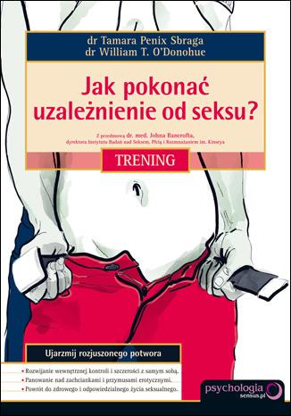 Okładka książki - Jak pokonać uzależnienie od seksu? Trening