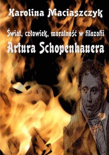Okładka książki - Świat, człowiek, moralność w filozofii Artura Schopenhauera