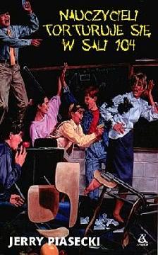 Okładka - Nauczycieli torturuje się w sali 104