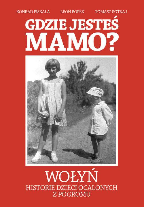 Okładka książki - Gdzie jesteś mamo? Wołyń,historie dzieci ocalonych z pogromu