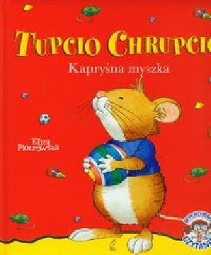 Ok�adka - Tupcio Chrupcio. Kapry�na myszka