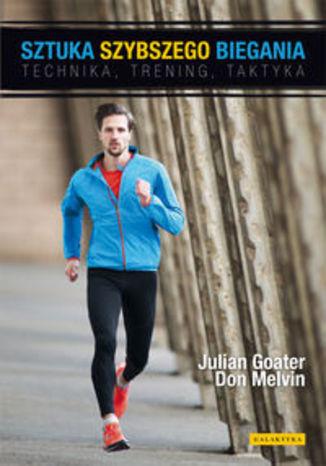 Ok�adka - Sztuka szybszego biegania. Technika , trening, taktyka