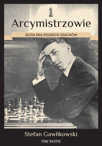 Okładka - Arcymistrzowie. Złota era polskich szachów