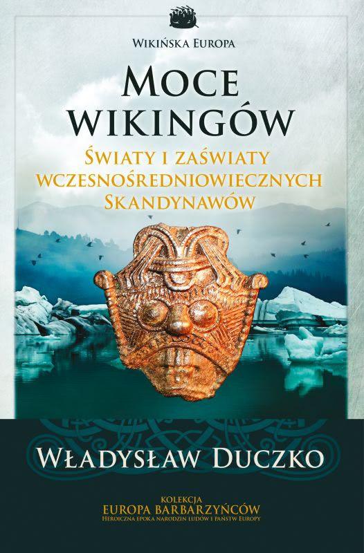 Okładka książki - Moce wikingów. Światy i zaświaty wczesnośredniowiecznych Skandynawów