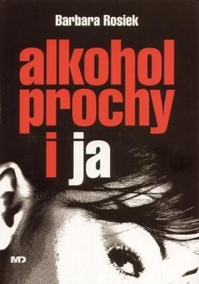 Okładka książki - Alkohol prochy i ja