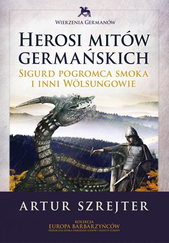 Okładka książki - Herosi mitów germańskich. Sigurd pogromca smoków i inni Wolsungowie, tom: 1