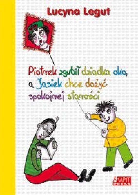 Okładka książki - Piotrek zgubił dziadka oko, a Jasiek chce dożyć spokojnej starości
