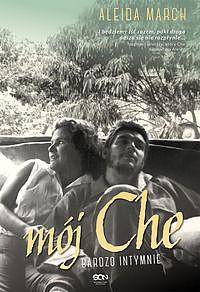 Okładka książki - Mój Che. Bardzo intymnie