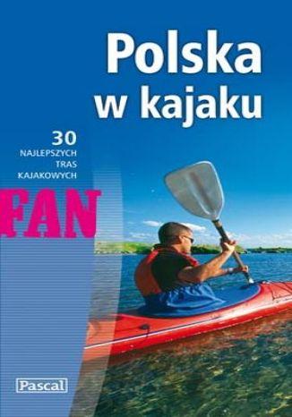Ok�adka - Polska w kajaku. 30 najlepszych tras kajakowych
