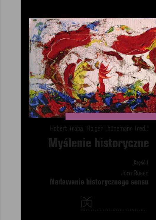 Okładka książki - Myślenie historyczne. Część I. Jörn Rüsen, Nadawanie historycznego sensu